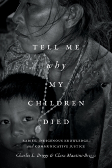 Tell Me Why My Children Died : Rabies, Indigenous Knowledge, and Communicative Justice, Paperback / softback Book