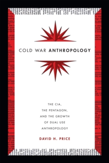 Cold War Anthropology : The CIA, the Pentagon, and the Growth of Dual Use Anthropology, Paperback / softback Book