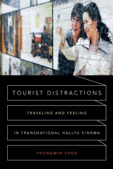 Tourist Distractions : Traveling and Feeling in Transnational Hallyu Cinema, Paperback / softback Book