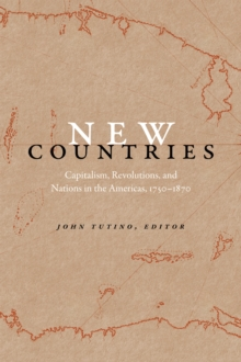New Countries : Capitalism, Revolutions, and Nations in the Americas, 1750-1870, Paperback / softback Book