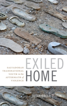 Exiled Home : Salvadoran Transnational Youth in the Aftermath of Violence, Hardback Book