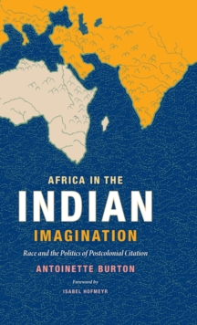 Africa in the Indian Imagination : Race and the Politics of Postcolonial Citation, Hardback Book