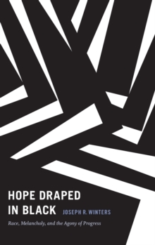 Hope Draped in Black : Race, Melancholy, and the Agony of Progress, Hardback Book