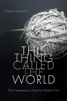 This Thing Called the World : The Contemporary Novel as Global Form, Paperback / softback Book