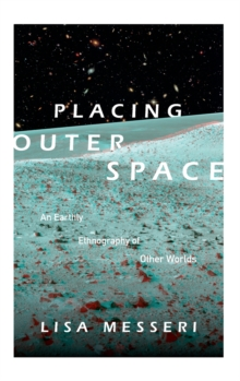 Placing Outer Space : An Earthly Ethnography of Other Worlds, Hardback Book
