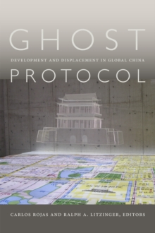 Ghost Protocol : Development and Displacement in Global China, Paperback / softback Book