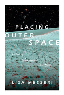 Placing Outer Space : An Earthly Ethnography of Other Worlds, Paperback / softback Book