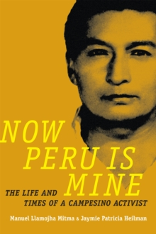 Now Peru Is Mine : The Life and Times of a Campesino Activist, Hardback Book