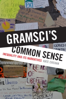 Gramsci's Common Sense : Inequality and Its Narratives, Hardback Book