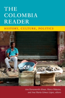 The Colombia Reader : History, Culture, Politics, Paperback / softback Book