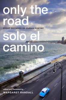 Only the Road / Solo el Camino : Eight Decades of Cuban Poetry, Paperback / softback Book