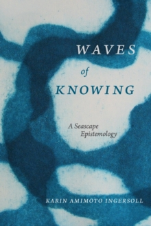 Waves of Knowing : A Seascape Epistemology, Paperback / softback Book