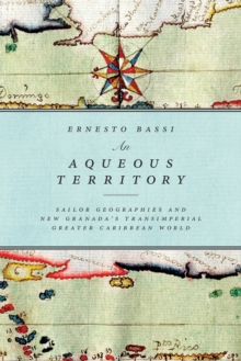 An Aqueous Territory : Sailor Geographies and New Granada's Transimperial Greater Caribbean World, Paperback / softback Book