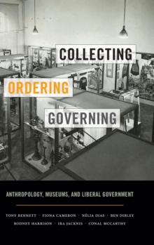 Collecting, Ordering, Governing : Anthropology, Museums, and Liberal Government, Hardback Book