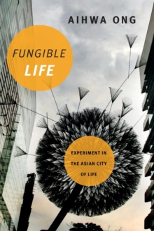 Fungible Life : Experiment in the Asian City of Life, Paperback / softback Book