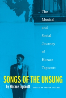 Songs of the Unsung : The Musical and Social Journey of Horace Tapscott, Paperback / softback Book