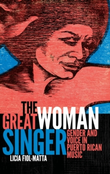 The Great Woman Singer : Gender and Voice in Puerto Rican Music, Hardback Book