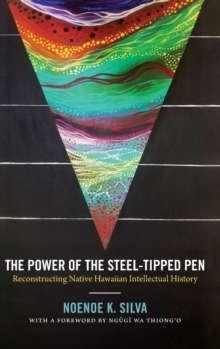 The Power of the Steel-Tipped Pen : Reconstructing Native Hawaiian Intellectual History, Hardback Book