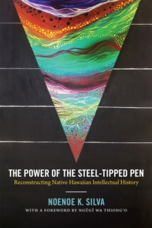 The Power of the Steel-tipped Pen : Reconstructing Native Hawaiian Intellectual History, Paperback / softback Book