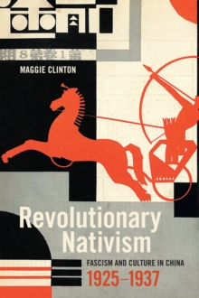 Revolutionary Nativism : Fascism and Culture in China, 1925-1937, Paperback / softback Book