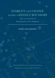 Stability and Change Along a Dialect Boundary : The Low Vowels of Southeastern New England, Paperback / softback Book