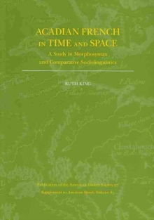 Acadian French in Time and Space : A Study in Morphosyntax and Comparative Sociolinguistics, Paperback / softback Book