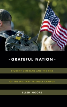 Grateful Nation : Student Veterans and the Rise of the Military-Friendly Campus, Hardback Book