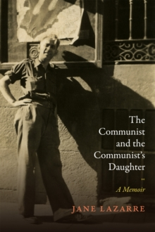 The Communist and the Communist's Daughter : A Memoir, Hardback Book