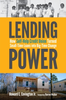 Lending Power : How Self-Help Credit Union Turned Small-Time Loans into Big-Time Change, Hardback Book