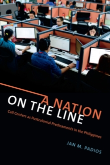A Nation on the Line : Call Centers as Postcolonial Predicaments in the Philippines, Paperback / softback Book
