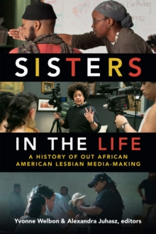 Sisters in the Life : A History of Out African American Lesbian Media-Making, Paperback / softback Book