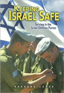 Keeping Israel Safe : Serving the Israel Defense Forces, Paperback / softback Book