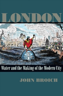 London : Water and the Making of the Modern City, Hardback Book