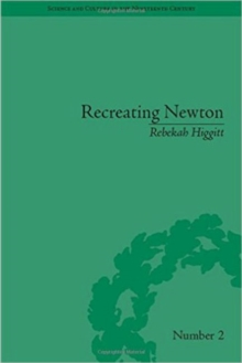 Recreating Newton : Newtonian Biography and the Making of Nineteenth-Century History of Science, Hardback Book