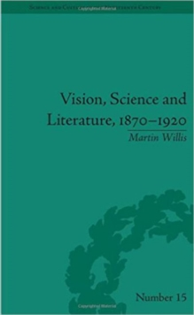 Vision, Science and Literature, 1870-1920 : Ocular Horizons, Hardback Book