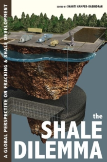 The Shale Dilemma : A Global Perspective on Fracking and Shale Development, Hardback Book