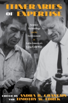 Itineraries of Expertise : Science, Technology, and the Environment in Latin America's Long Cold War, Paperback / softback Book