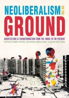 Neoliberalism on the Ground : Architecture and Transformation from the 1960s to the Present, Hardback Book