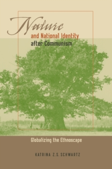Nature and National Identity After Communism : Globalizing the Ethnoscape, Paperback / softback Book