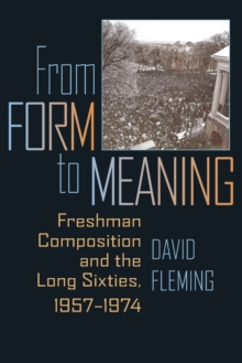 From Form to Meaning : Freshman Composition and the Long Sixties, 1957-1974, Paperback / softback Book
