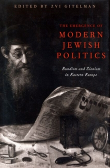 The Emergence of Modern Jewish Politics : Bundism and Zionism in Eastern Europe, Paperback / softback Book