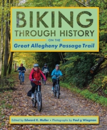 Biking through History : On the Great Allegheny Passage Trail, Paperback / softback Book