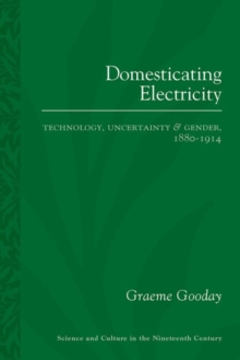 Domesticating Electricity : Technology, Uncertainty and Gender, 1880-1914, Paperback Book