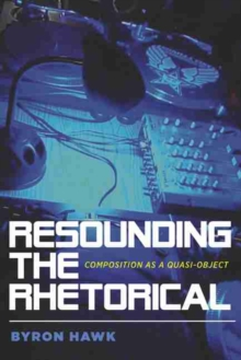 Resounding the Rhetorical : Composition as a Quasi-Object, Paperback / softback Book