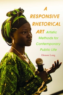 A Responsive Rhetorical Art : Artistic Methods for Contemporary Public Life, Paperback / softback Book