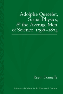 Adolphe Quetelet : Social Physics and the Average Men of Science, 1796-1874, Paperback / softback Book
