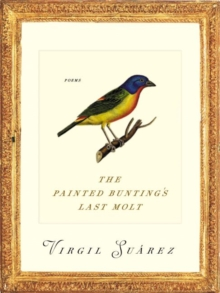 The Painted Bunting's Last Molt : Poems, Paperback / softback Book