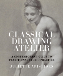 Classical Drawing Atelier : A Contemporary Guide to Traditional Studio Practice, EPUB eBook