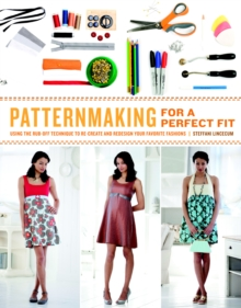 Patternmaking for a Perfect Fit : Using the Rub-off Technique to Re-create and Redesign Your Favorite Fashions, Paperback / softback Book