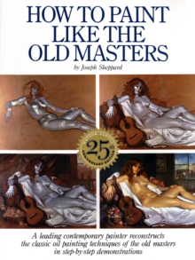 How To Paint Like The Old Masters, Paperback / softback Book